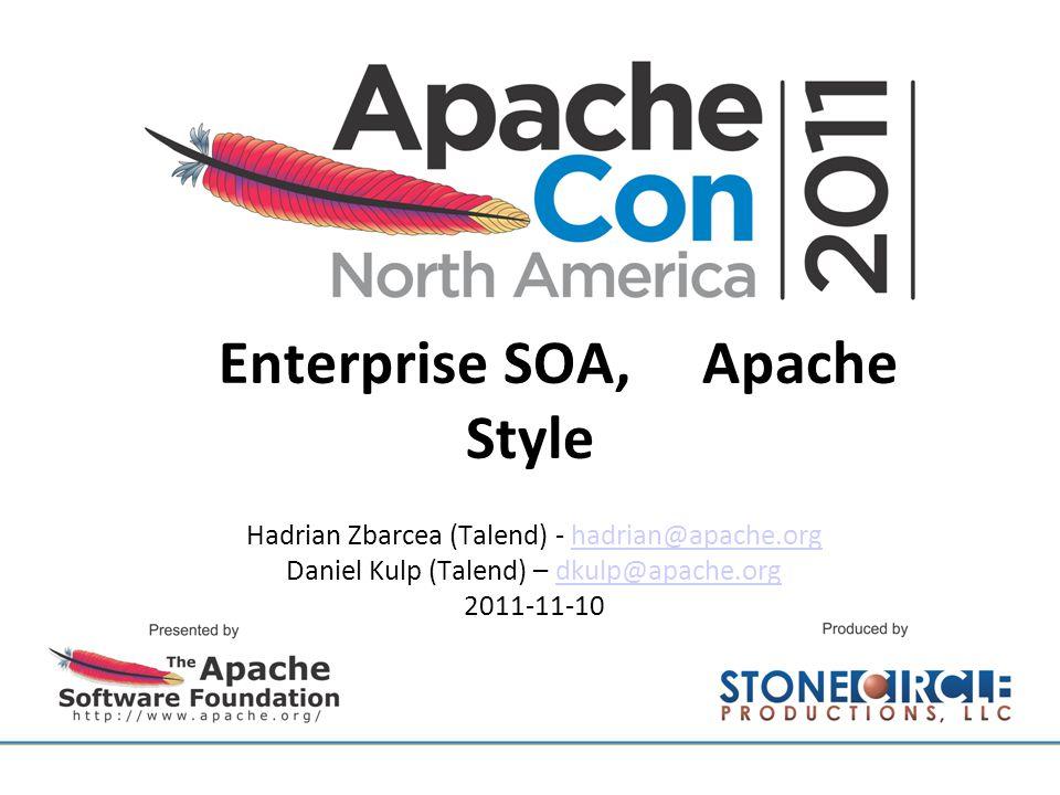 Enterprise SOA, Apache Style Hadrian Zbarcea (Talend) - hadrian@apache.orghadrian@apache.org Daniel Kulp (Talend) – dkulp@apache.orgdkulp@apache.org 2011-11-10