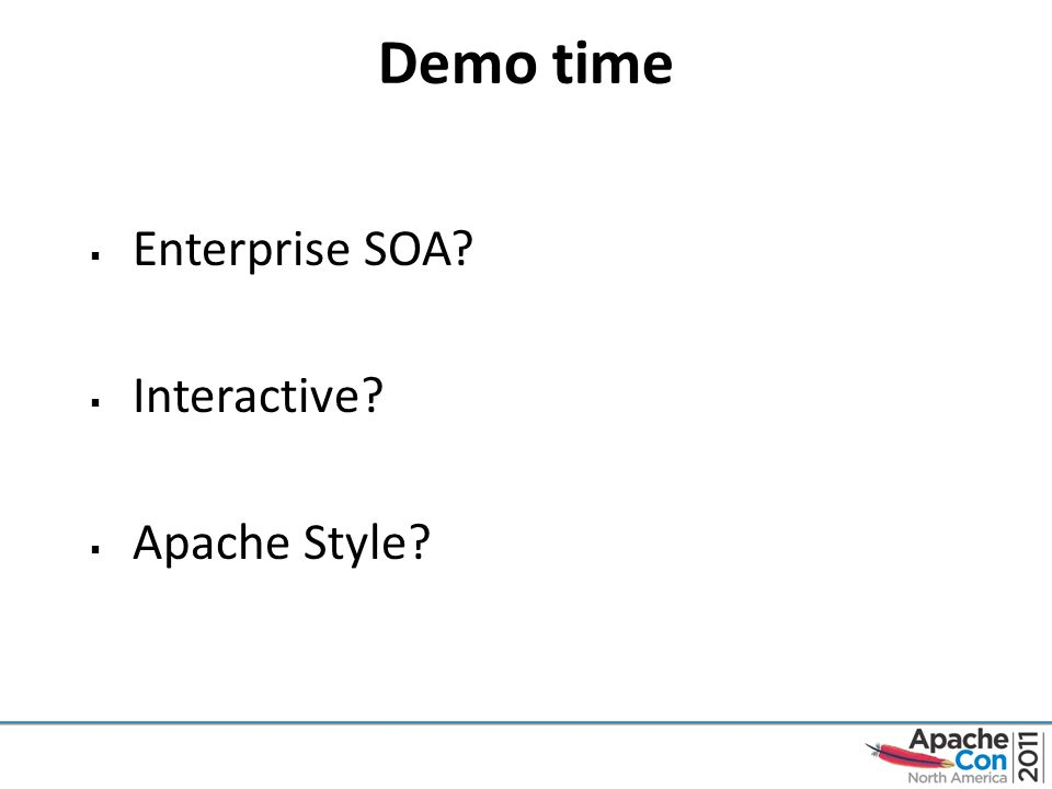 Demo time  Enterprise SOA  Interactive  Apache Style