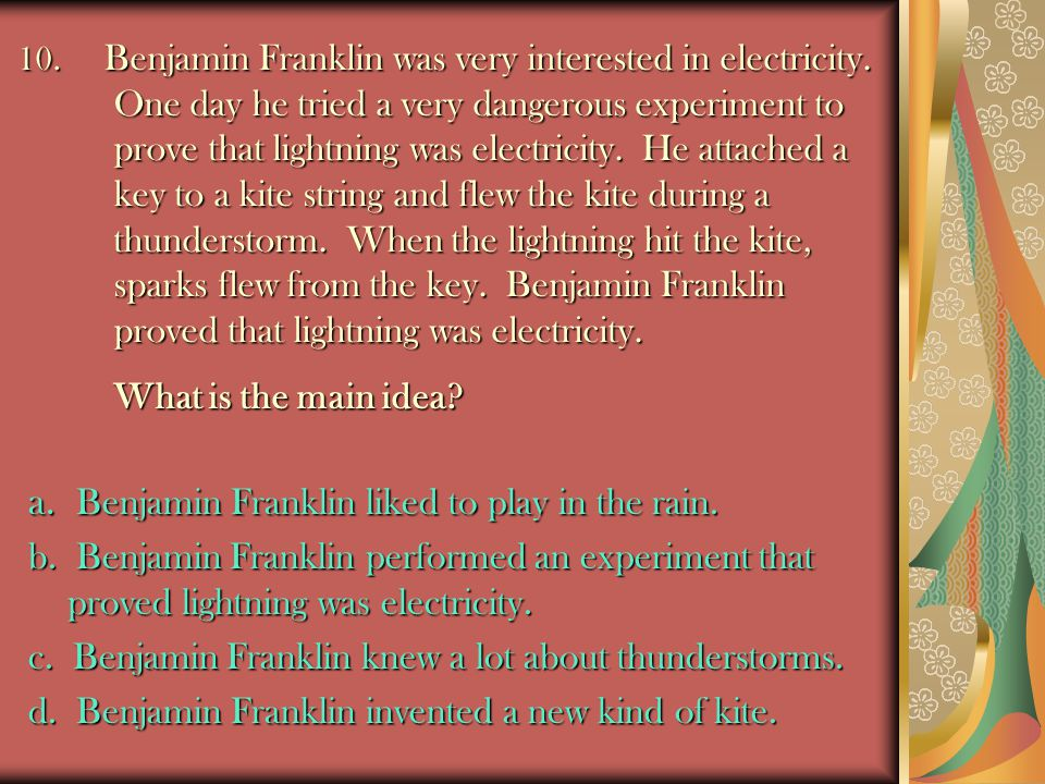10.Benjamin Franklin was very interested in electricity.