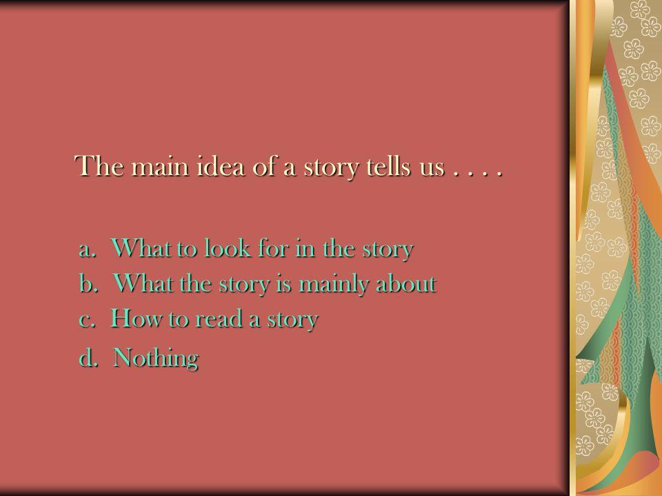 The main idea of a story tells us....The main idea of a story tells us....