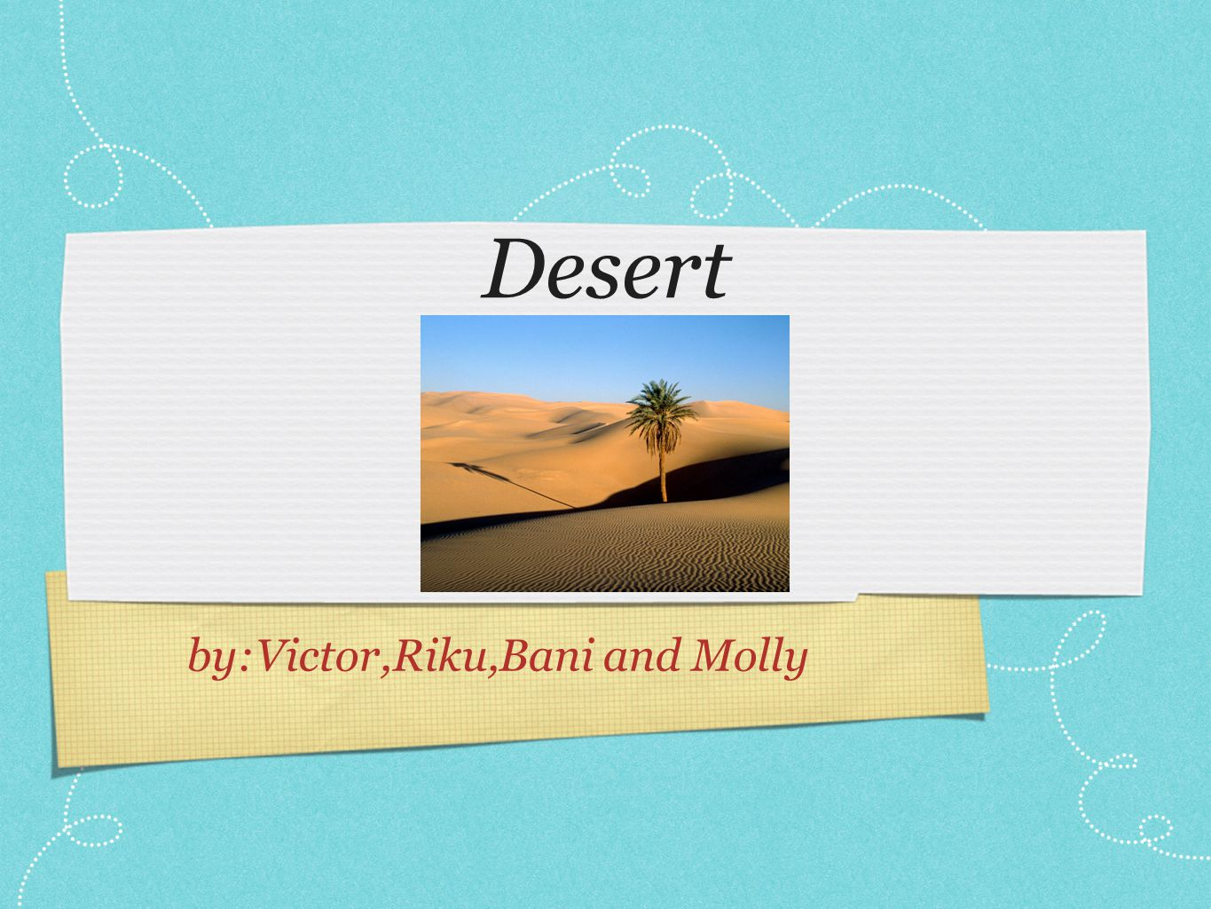 Deserts around the world In the world there are many deserts.