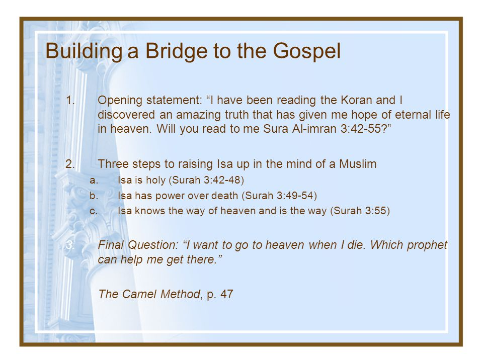 Building a Bridge to the Gospel 1.Opening statement: I have been reading the Koran and I discovered an amazing truth that has given me hope of eternal life in heaven.