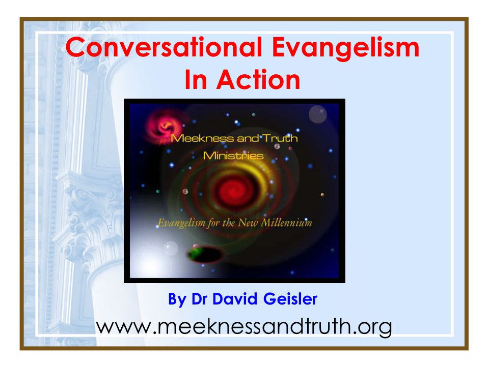 Conversational Evangelism In Action By Dr David Geisler www.meeknessandtruth.org
