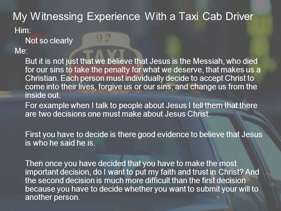My Witnessing Experience With a Taxi Cab Driver Him: Not so clearly Me: But it is not just that we believe that Jesus is the Messiah, who died for our