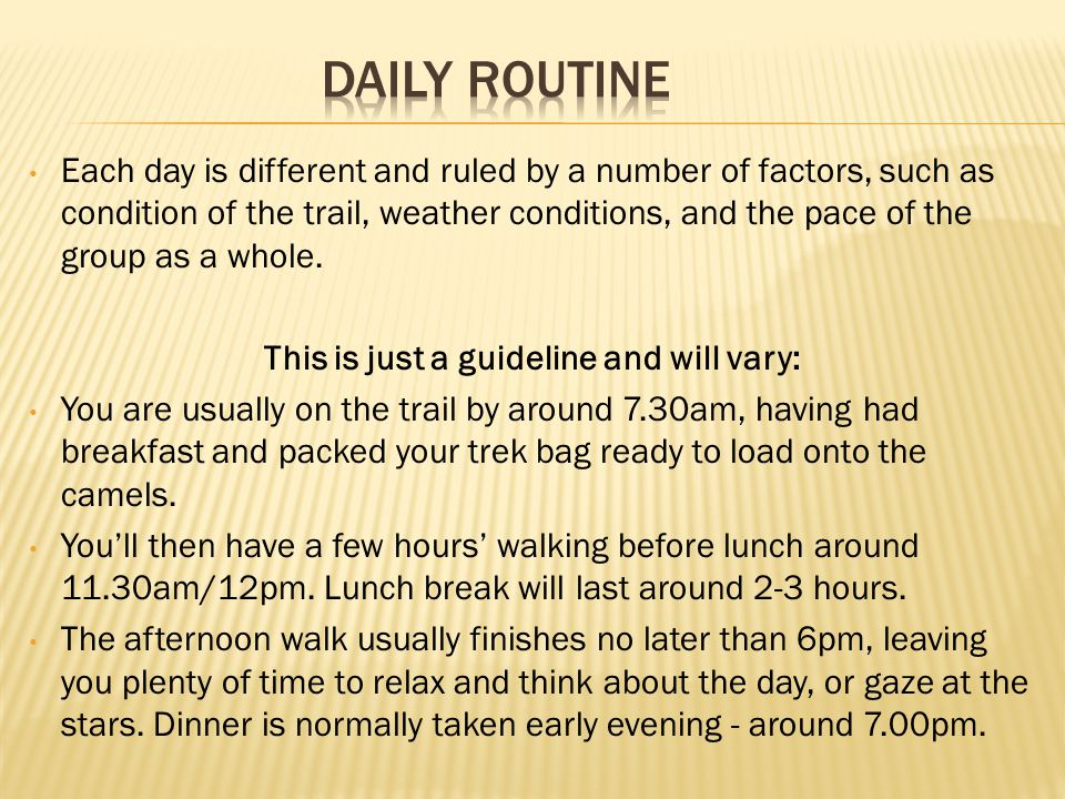 Each day is different and ruled by a number of factors, such as condition of the trail, weather conditions, and the pace of the group as a whole.
