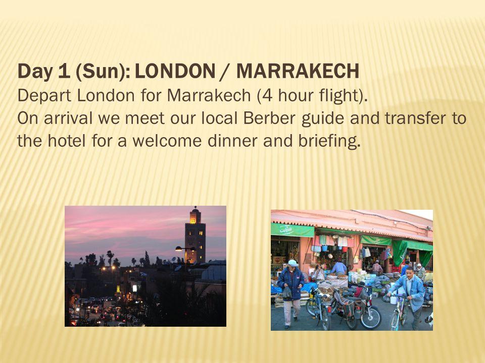 Day 1 (Sun): LONDON / MARRAKECH Depart London for Marrakech (4 hour flight).