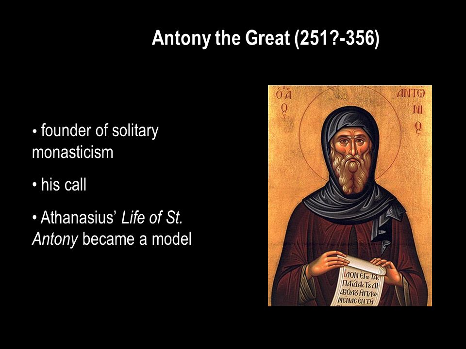 Antony the Great (251?-356) founder of solitary monasticism his call Athanasius' Life of St.