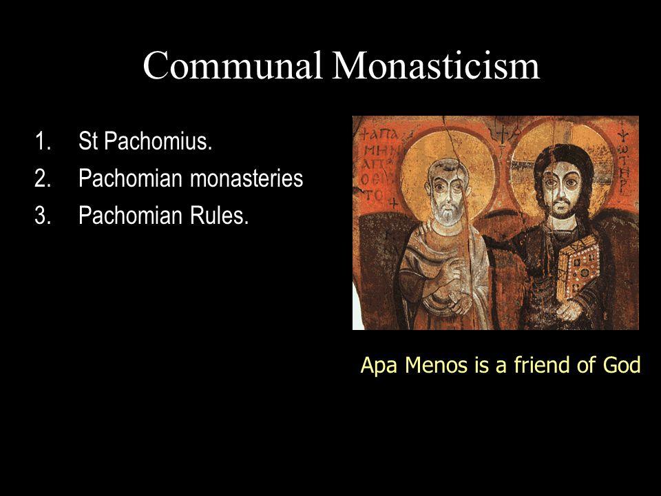 Communal Monasticism 1.St Pachomius. 2.Pachomian monasteries 3.Pachomian Rules.