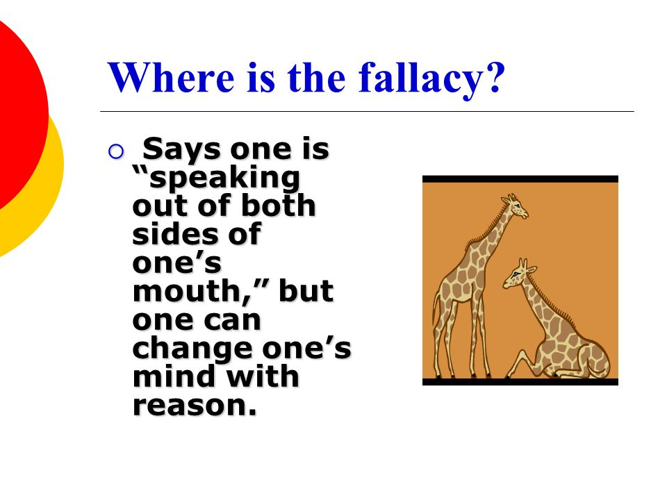 """Where is the fallacy?  Says one is """"speaking out of both sides of one's mouth,"""" but one can change one's mind with reason."""