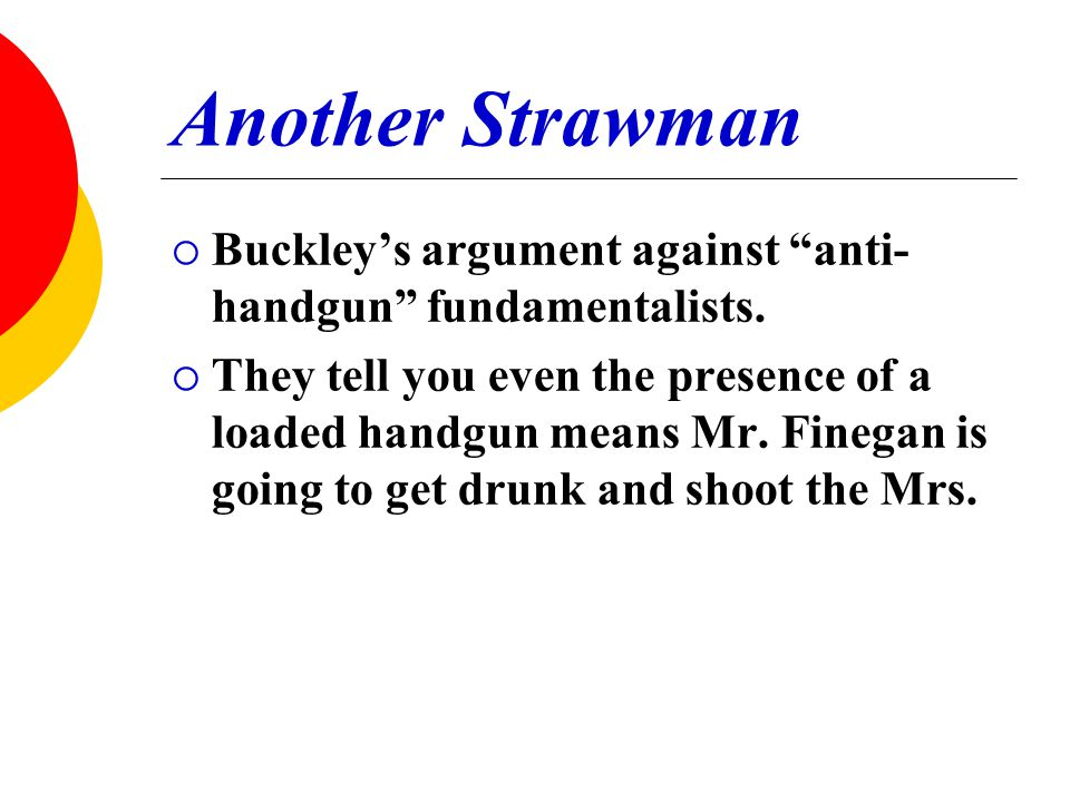"""Another Strawman  Buckley's argument against """"anti- handgun"""" fundamentalists.  They tell you even the presence of a loaded handgun means Mr. Finegan"""