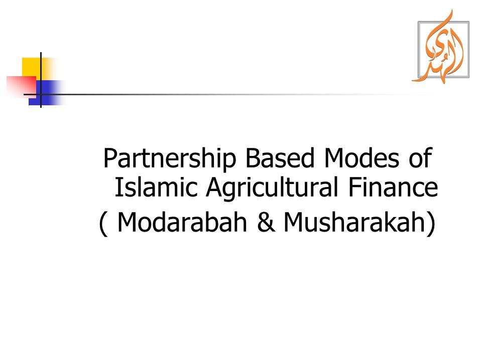Partnership Based Modes of Islamic Agricultural Finance ( Modarabah & Musharakah)