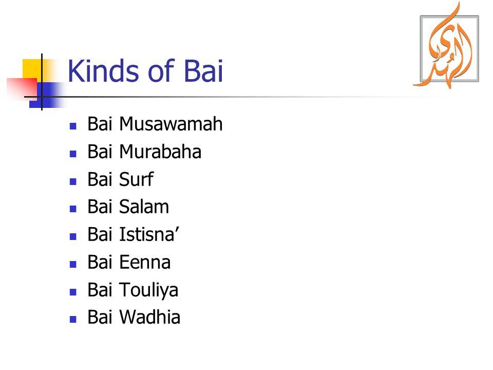 Kinds of Bai Bai Musawamah Bai Murabaha Bai Surf Bai Salam Bai Istisna' Bai Eenna Bai Touliya Bai Wadhia