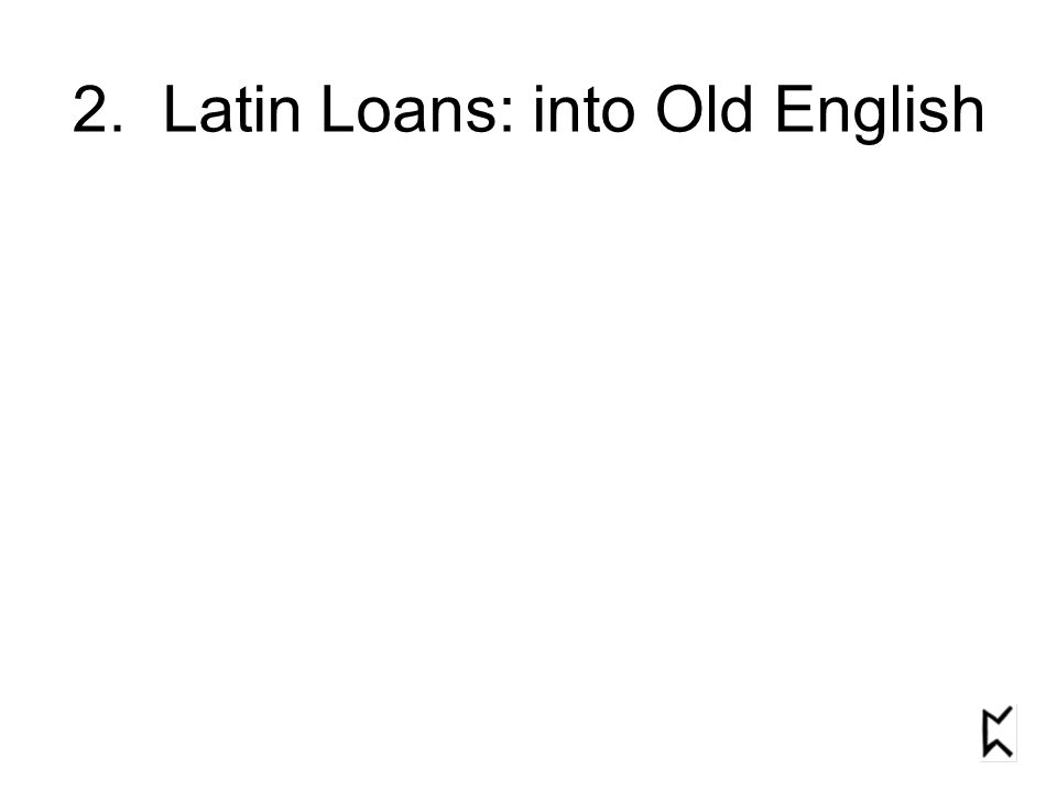 2. Latin Loans: into Old English