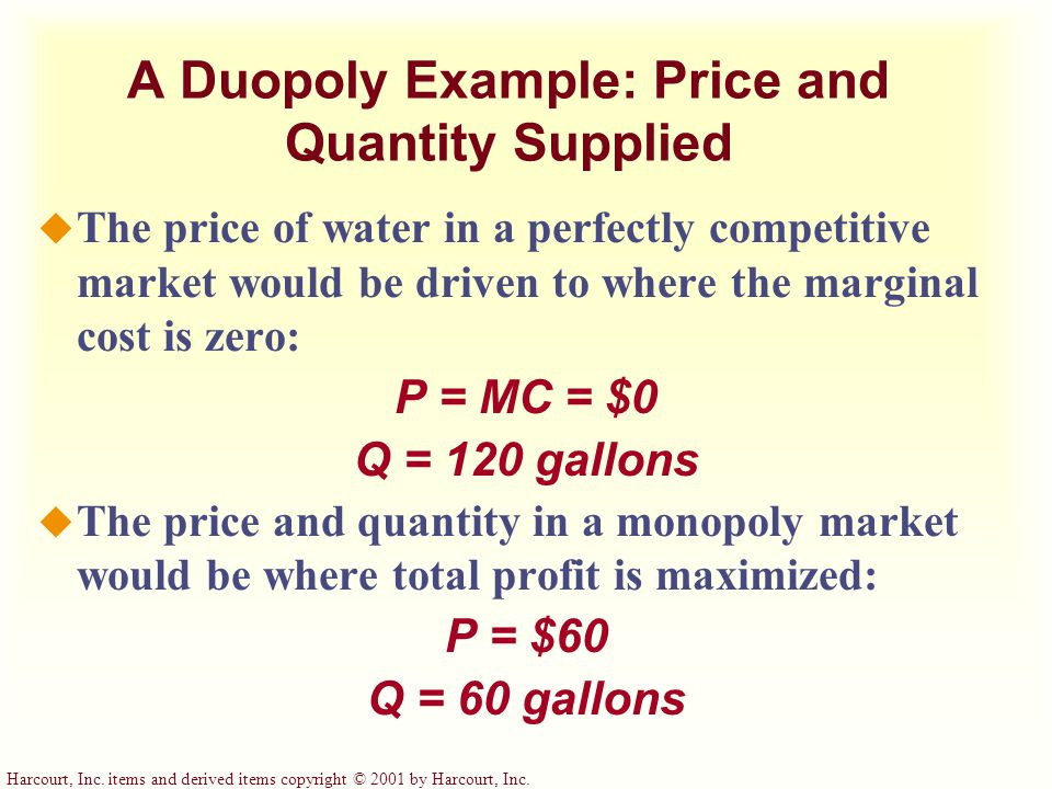 Harcourt, Inc. items and derived items copyright © 2001 by Harcourt, Inc. A Duopoly Example: Price and Quantity Supplied u The price of water in a per