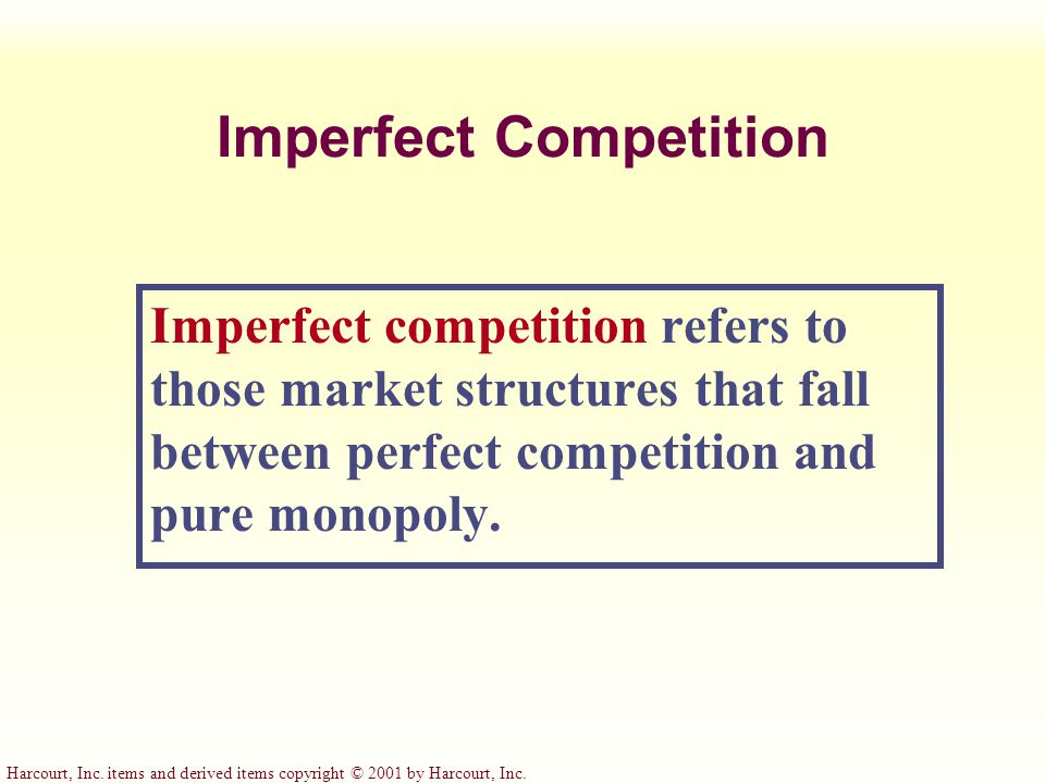 Harcourt, Inc. items and derived items copyright © 2001 by Harcourt, Inc. Imperfect Competition Imperfect competition refers to those market structure