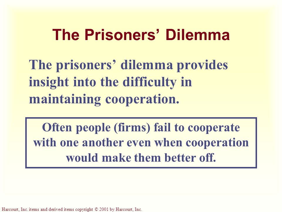 Harcourt, Inc. items and derived items copyright © 2001 by Harcourt, Inc. The Prisoners' Dilemma The prisoners' dilemma provides insight into the diff