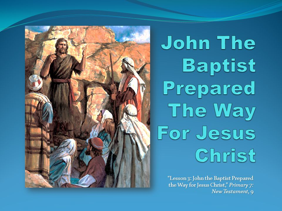 Lesson 3: John the Baptist Prepared the Way for Jesus Christ, Primary 7: New Testament, 9