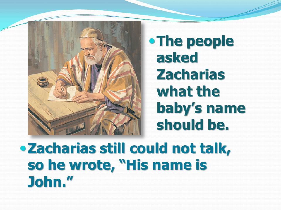 The people asked Zacharias what the baby's name should be.