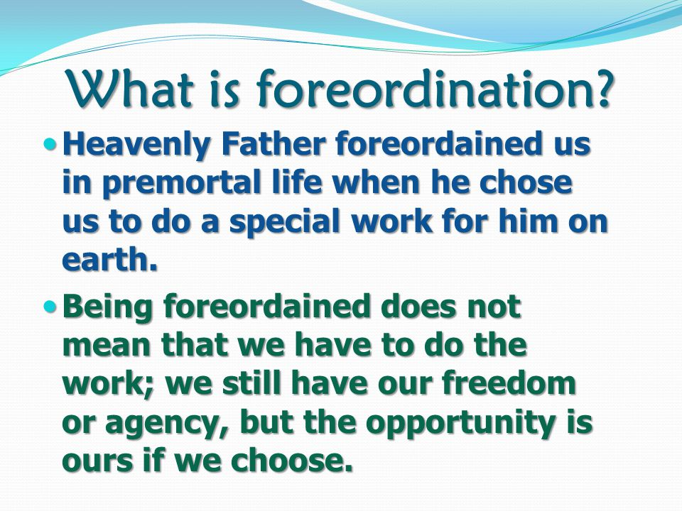 Before class one of you was chosen to do a service. Please do it now. Foreordination is like this.