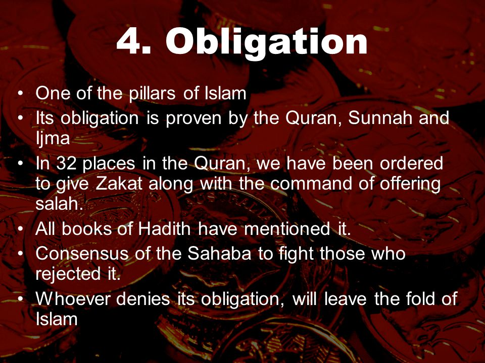 4. Obligation One of the pillars of Islam Its obligation is proven by the Quran, Sunnah and Ijma In 32 places in the Quran, we have been ordered to gi