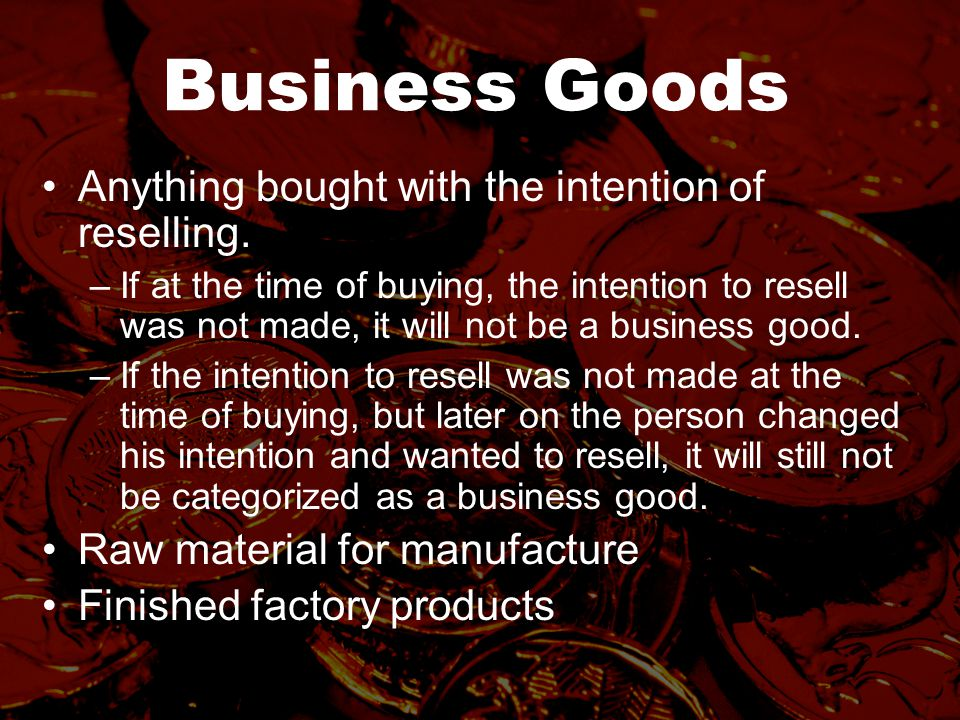 Business Goods Anything bought with the intention of reselling.