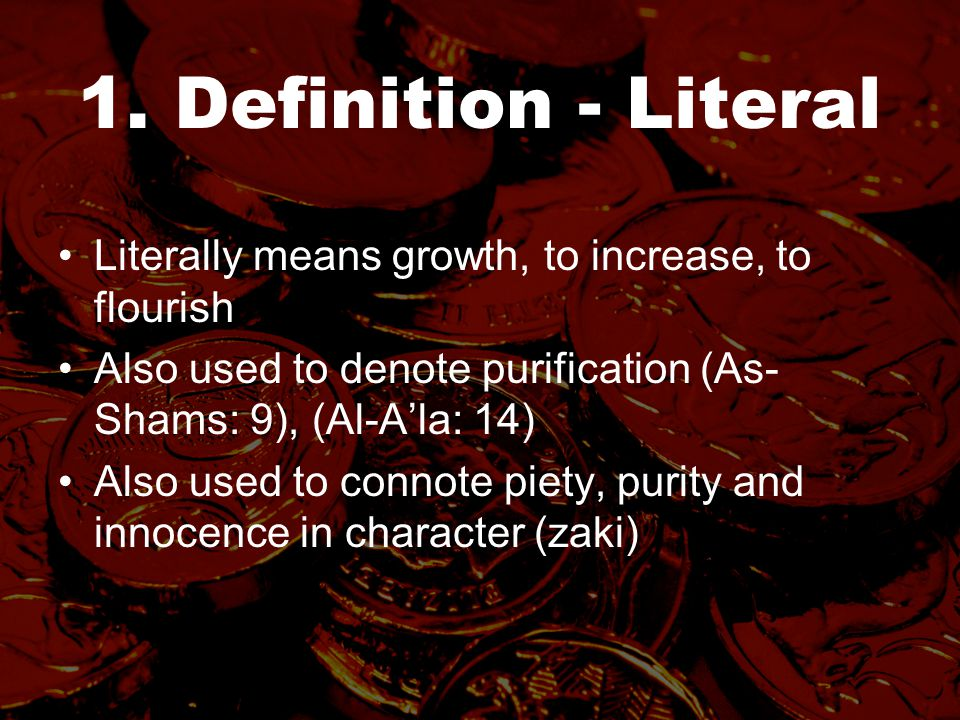 1. Definition - Literal Literally means growth, to increase, to flourish Also used to denote purification (As- Shams: 9), (Al-A'la: 14) Also used to c