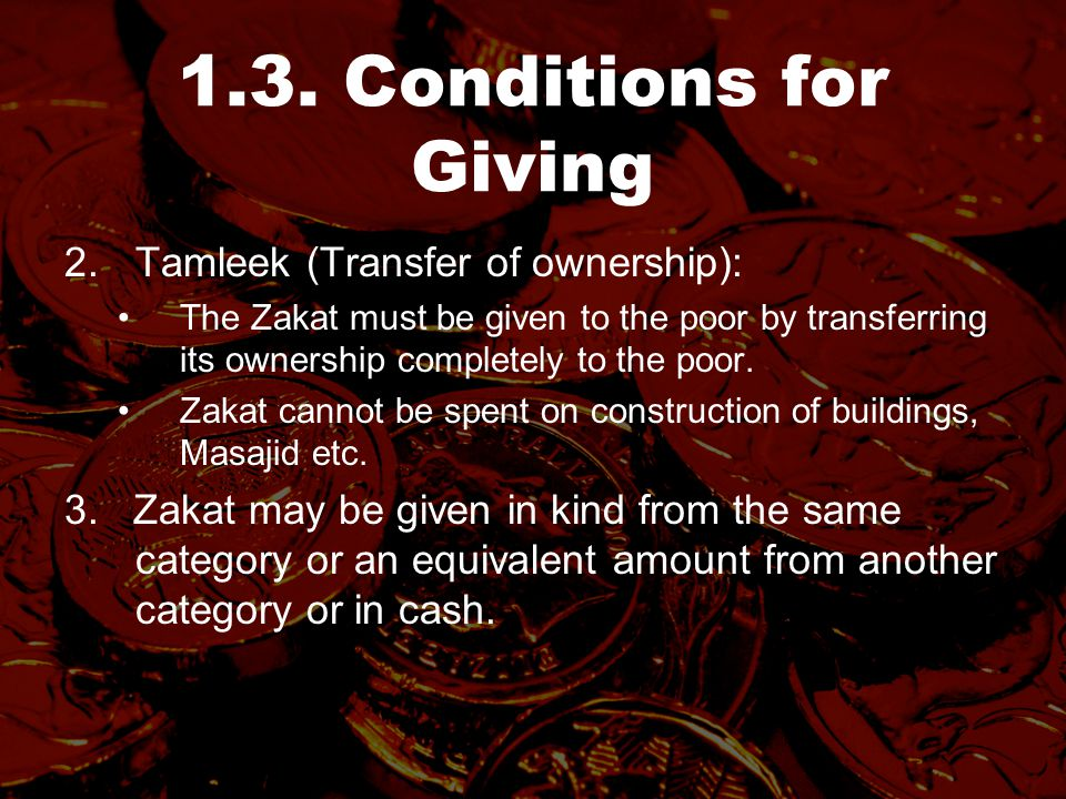 1.3. Conditions for Giving 2.Tamleek (Transfer of ownership): The Zakat must be given to the poor by transferring its ownership completely to the poor