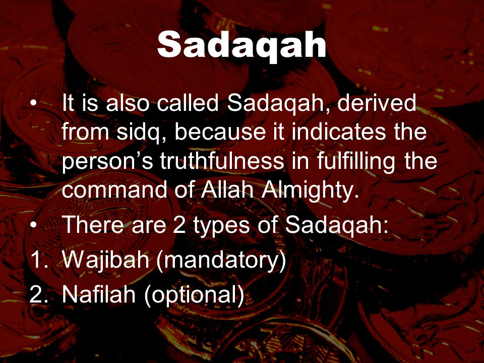 Sadaqah It is also called Sadaqah, derived from sidq, because it indicates the person's truthfulness in fulfilling the command of Allah Almighty.