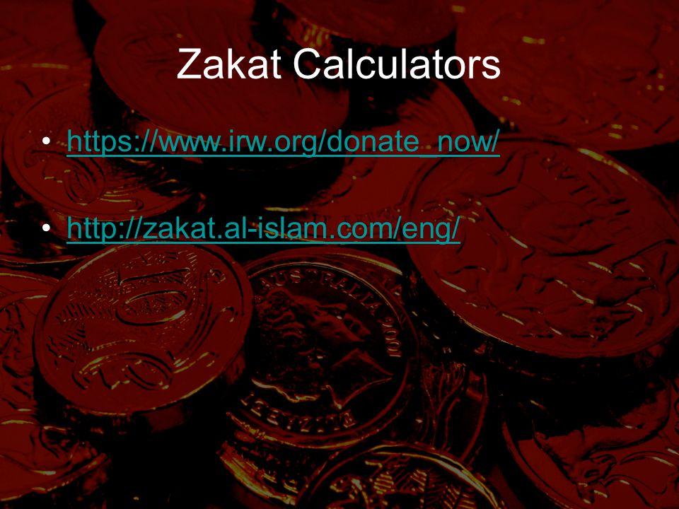 Zakat Calculators https://www.irw.org/donate_now/ http://zakat.al-islam.com/eng/