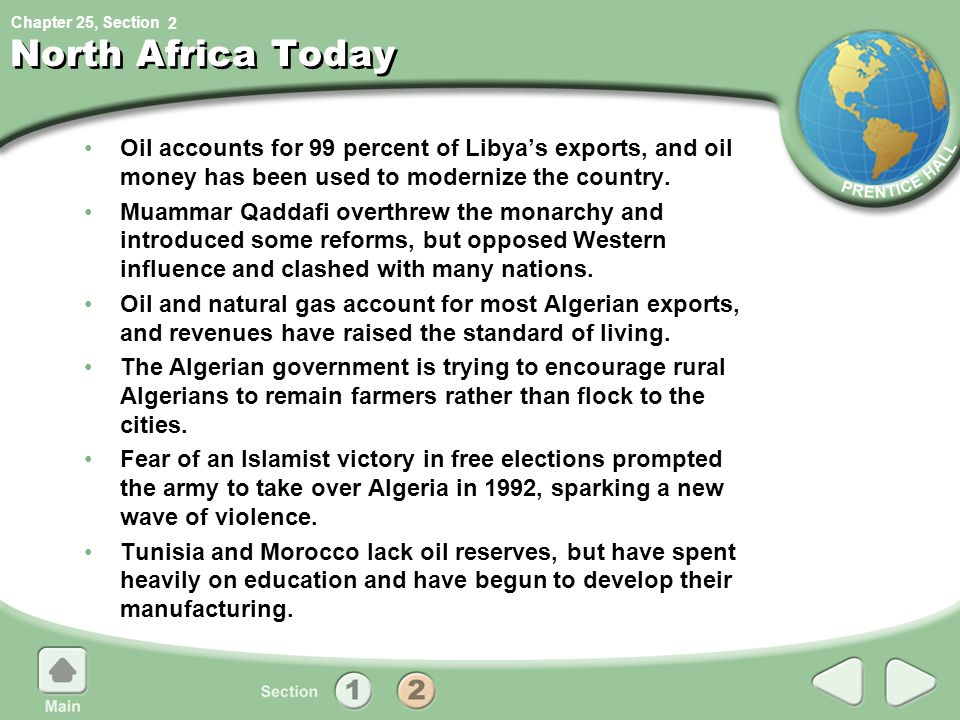 Chapter 25, Section North Africa Today Oil accounts for 99 percent of Libya's exports, and oil money has been used to modernize the country. Muammar Q