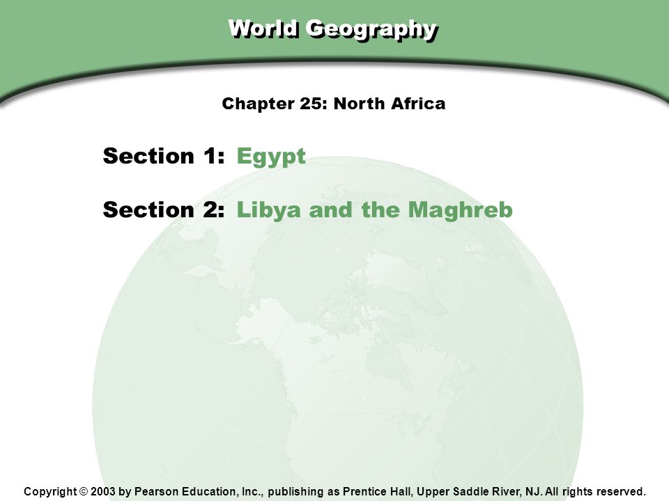 Chapter 25, Section World Geography Copyright © 2003 by Pearson Education, Inc., publishing as Prentice Hall, Upper Saddle River, NJ. All rights reser