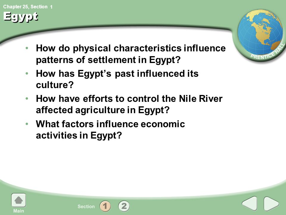 Chapter 25, Section Egypt How do physical characteristics influence patterns of settlement in Egypt? How has Egypt's past influenced its culture? How
