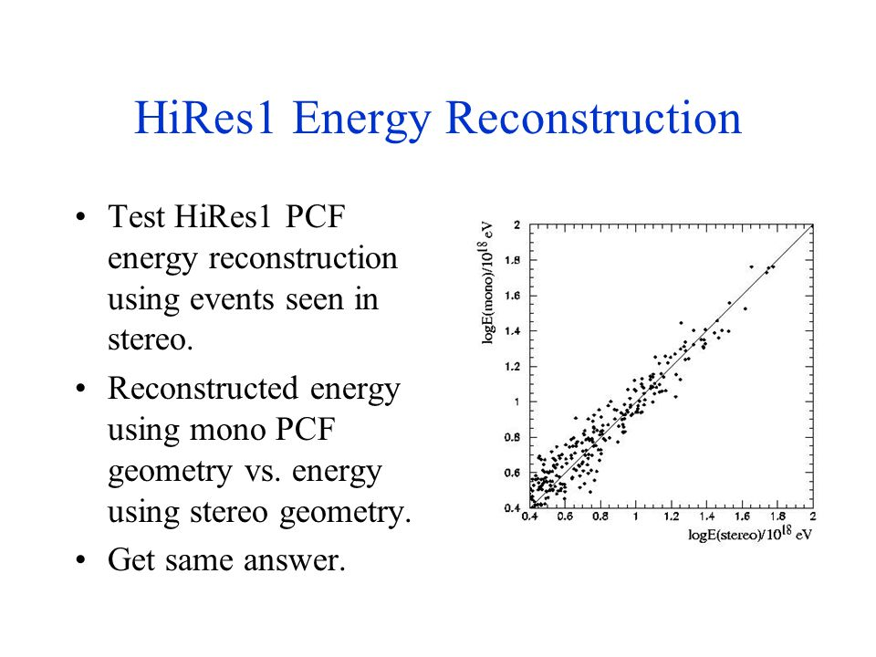 HiRes1 Energy Reconstruction Test HiRes1 PCF energy reconstruction using events seen in stereo. Reconstructed energy using mono PCF geometry vs. energ