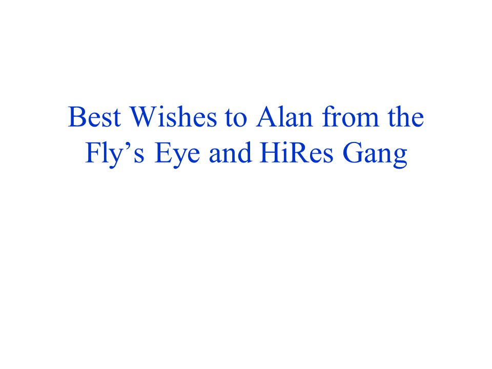 Best Wishes to Alan from the Fly's Eye and HiRes Gang