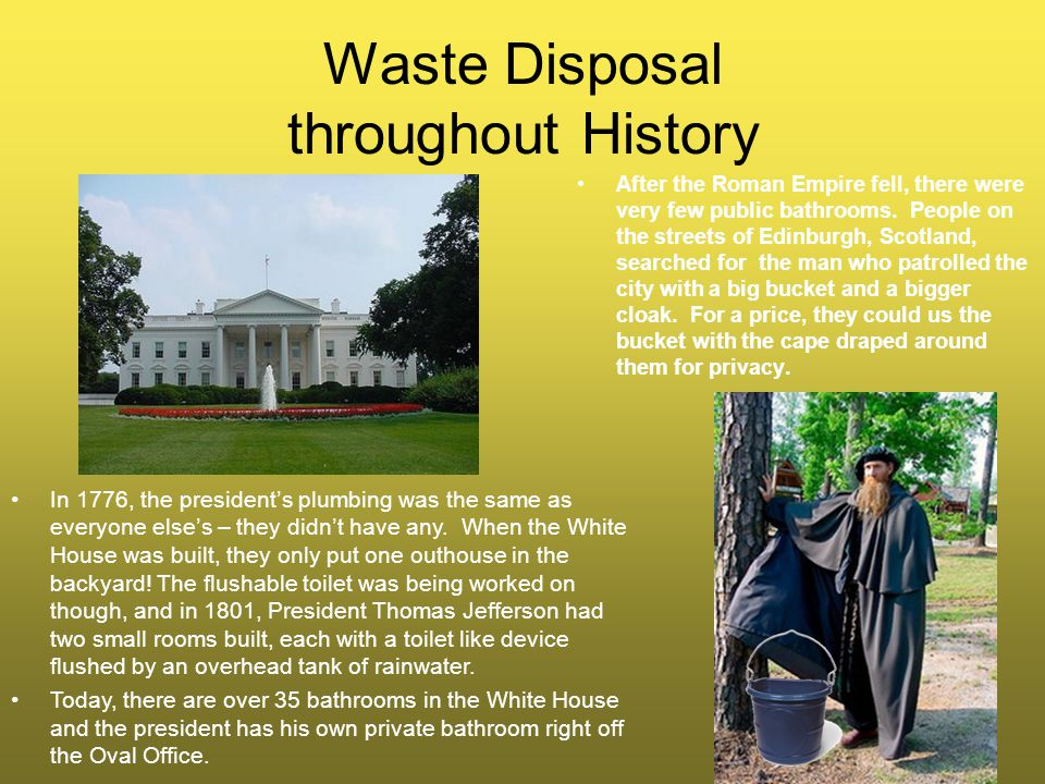 Waste Disposal throughout History After the Roman Empire fell, there were very few public bathrooms.