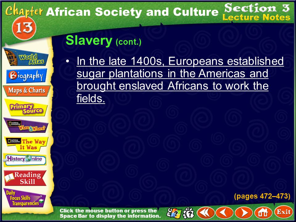 Click the mouse button or press the Space Bar to display the information. Slavery (cont.) These enslaved people were used to farm crops of cotton, gra