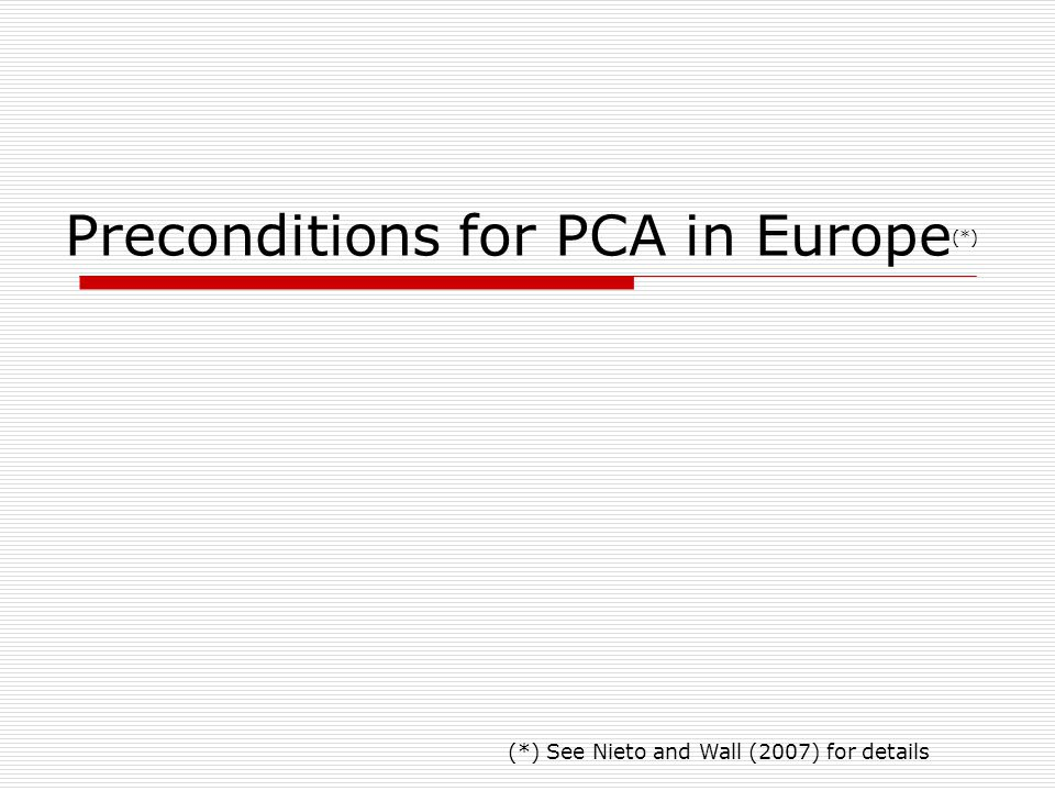 Preconditions for PCA in Europe (*) (*) See Nieto and Wall (2007) for details