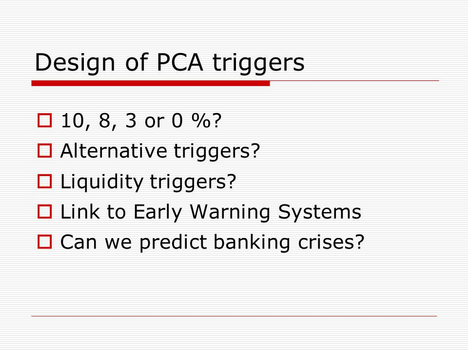  10, 8, 3 or 0 %?  Alternative triggers?  Liquidity triggers?  Link to Early Warning Systems  Can we predict banking crises?