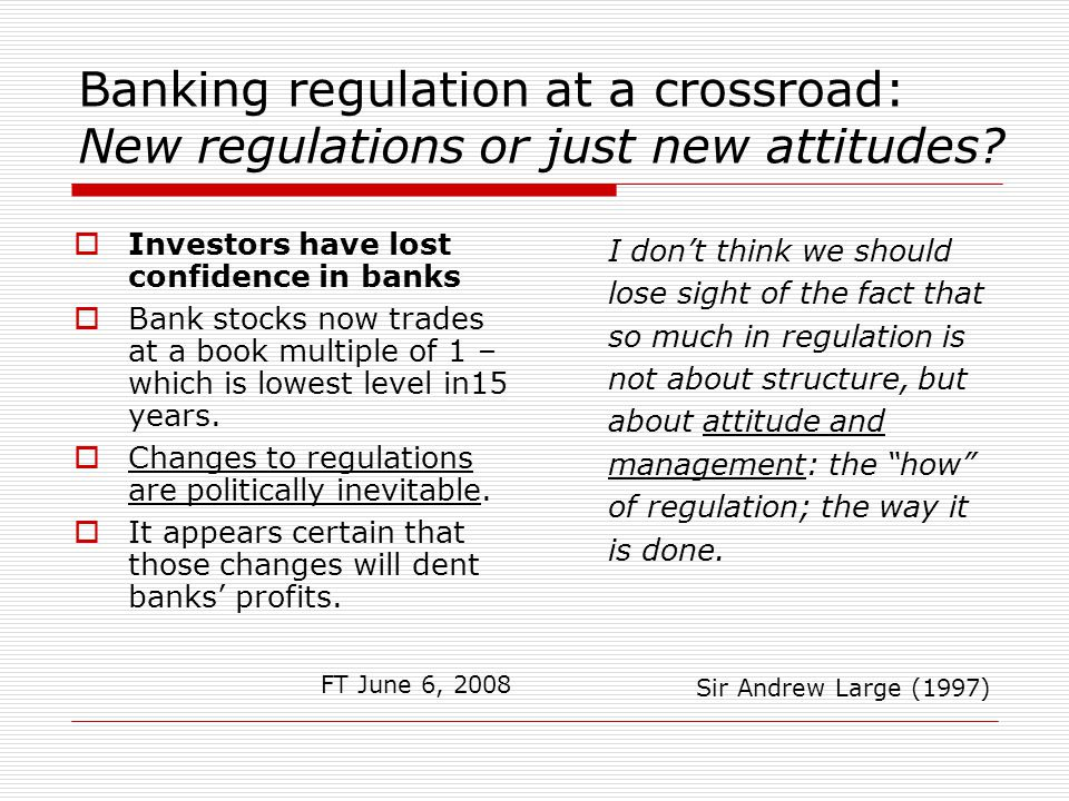 Banking regulation at a crossroad: New regulations or just new attitudes?  Investors have lost confidence in banks  Bank stocks now trades at a book