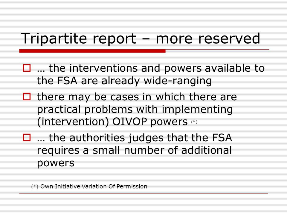 Tripartite report – more reserved  … the interventions and powers available to the FSA are already wide-ranging  there may be cases in which there a