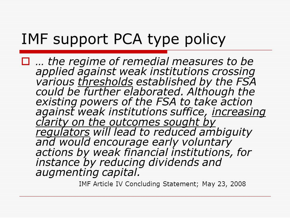 IMF support PCA type policy  … the regime of remedial measures to be applied against weak institutions crossing various thresholds established by the