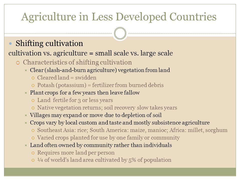 Agriculture in Less Developed Countries Shifting cultivation cultivation vs. agriculture = small scale vs. large scale  Characteristics of shifting c