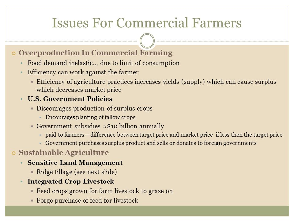 Issues For Commercial Farmers Overproduction In Commercial Farming Food demand inelastic… due to limit of consumption Efficiency can work against the