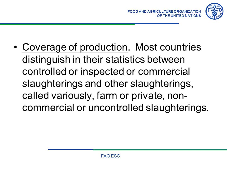 FOOD AND AGRICULTURE ORGANIZATION OF THE UNITED NATIONS FAO ESS Coverage of production. Most countries distinguish in their statistics between control