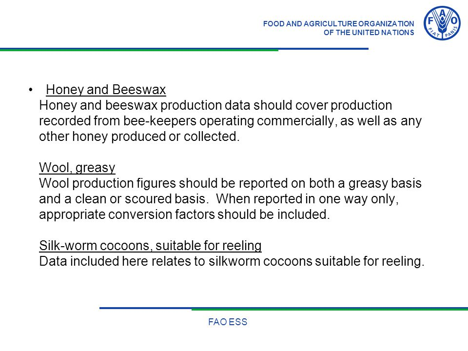 FOOD AND AGRICULTURE ORGANIZATION OF THE UNITED NATIONS FAO ESS Honey and Beeswax Honey and beeswax production data should cover production recorded f