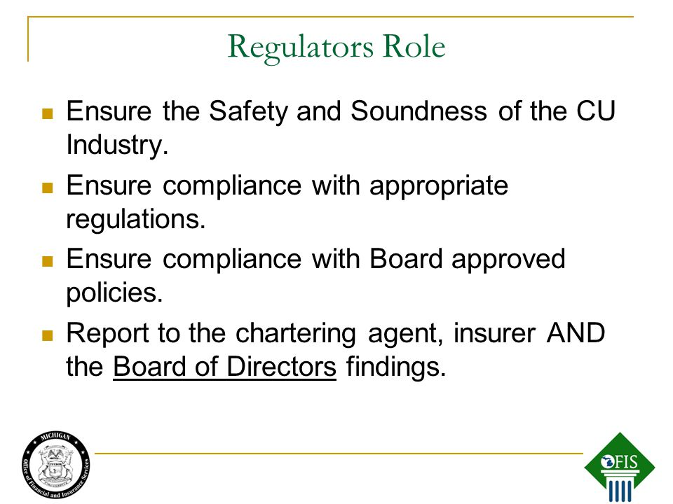 Regulators Role Ensure the Safety and Soundness of the CU Industry.