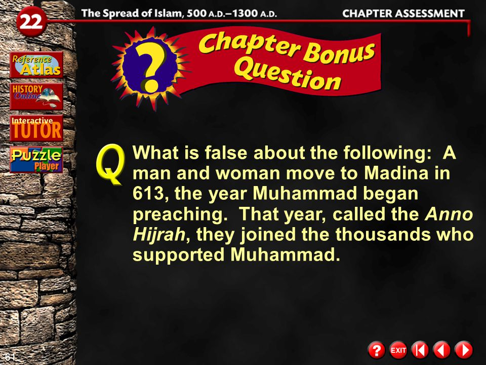 60 Chapter Assessment 14 Location Islam spread across a wide area, as seen on the map on page 337 of your textbook.