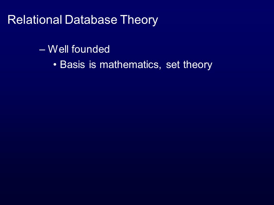 Relational Database Theory –Well founded Basis is mathematics, set theory