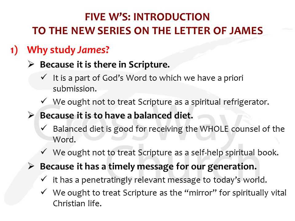 FIVE W'S: INTRODUCTION TO THE NEW SERIES ON THE LETTER OF JAMES 1)Why study James.