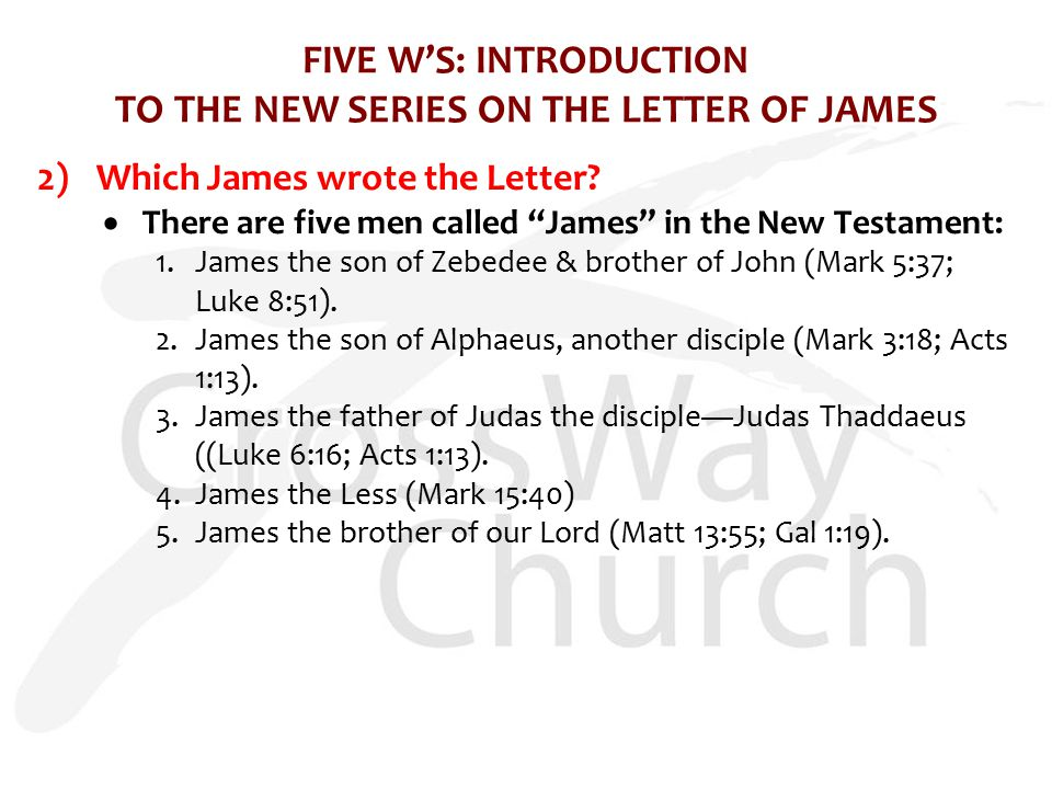 FIVE W'S: INTRODUCTION TO THE NEW SERIES ON THE LETTER OF JAMES 2)Which James wrote the Letter.